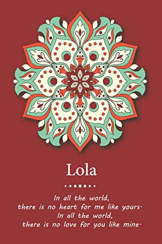 Lola: 'In all the world, there is no heart for me like yours.': Blank Lined Journal Notebook Appreciation Gift For Women Wife daughter sister fiancee ... 110 Pages, 6x9, Soft Cover, Matte-Finish.