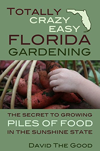 Totally Crazy Easy Florida Gardening: The Secret to Growing Piles of Food in the Sunshine State