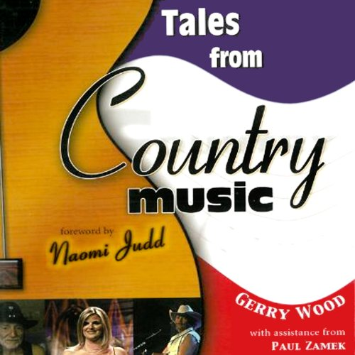 Tales from Country Music                   By:                                                                                                                                 Paul Zamek,                                                                                        Gerry Wood                               Narrated by:                                                                                                                                 Erik Davies                      Length: 6 hrs and 9 mins     4 ratings     Overall 2.8