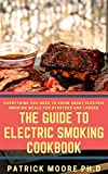 The Guide To Electric Smoking Cookbook: Everything You Need To Know About Electric Smoking Meals For Starters And Lovers (English Edition)