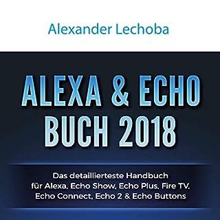 Alexa - Echo Show Buch 2018: Das detaillierteste Handbuch für Alexa Echo Show - Anleitungen zu Einrichtung, Prime Bestellungen, Telefonie, Video, ... Skills, & Lustiges - 2018 Titelbild