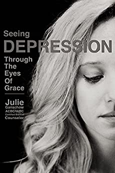 Seeing Depression Through the  Eyes of Grace by [Julie Ganschow]