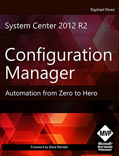 System Center 2012 R2 Configuration Manager: Automation from Zero to Hero