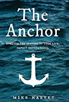 The Anchor: Analyze the seasons of your life. Impact generations. (Find Security in Troubled Waters.)