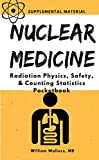 Nuclear Medicine: Radiation Physics, Safety, & Counting Statistics (English Edition)
