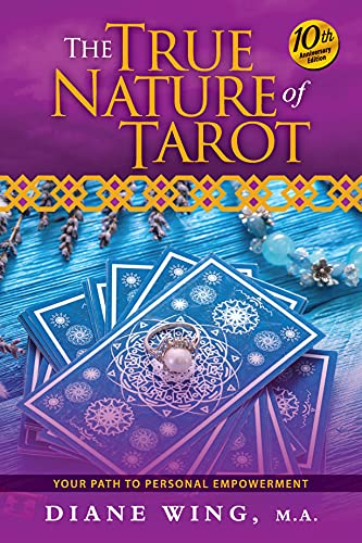 The True Nature of Tarot: Your Path To Personal Empowerment - 10th Anniversary Edition