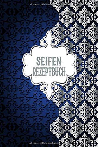 Mein Seifen Rezeptbuch: Kosmetikrezepte Notizbuch | Naturkosmetik und Seife selber herstellen | Kosmetik | Cremes | Naturseife | Blau Silber Schnörkel