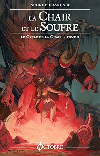 le Cycle de la Chair, tome 3: la Chair et le soufre (French Edition)