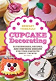 Cupcake Decorating [mini book]: 52 Techniques, Recipes, and Inspiring Designs for your Favorite Sweet Treats! (Lab Series)