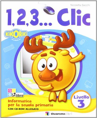 123... Corso di informatica. Con CD Audio. Per la Scuola elementare: 1.2.3...CLIC 3 LIV.+CD
