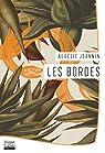 Les Bordes : Par Aurélie Jeannin, la nouvelle voix de la littérature française par Jeannin