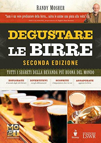 Degustare le birre. Tutti i segreti della bevanda più buona del mondo