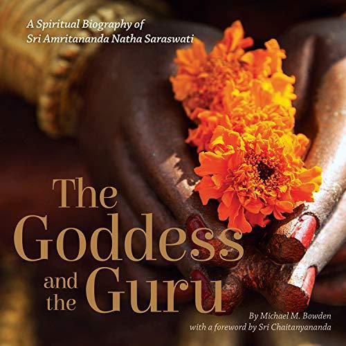 The Goddess and the Guru: A Spiritual Biography of Sri Amritananda Natha Saraswati (English Edition)