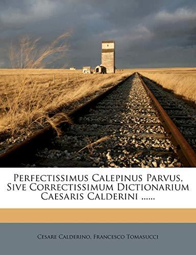 Perfectissimus Calepinus Parvus, Sive Correctissimum Dictionarium Caesaris Calderini ......