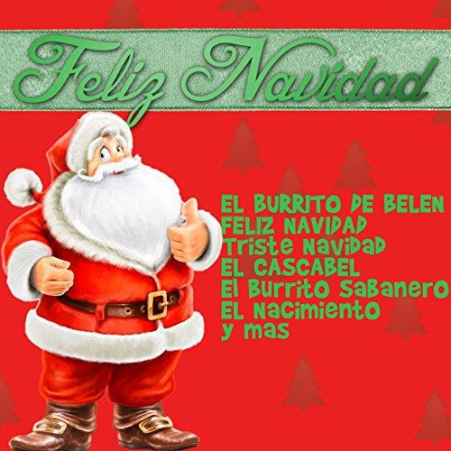 Feliz Navidad: El Burrito de Belen, Feliz Navidad, Triste Navidad, El Cascabel,...