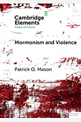 Mormonism and Violence: The Battles of Zion (Elements in Religion and Violence) Kindle Edition