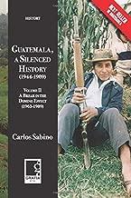 Guatemala, a Silenced History (1944-1989): Volume II, A Break in the Domino Effect (1963-1989)