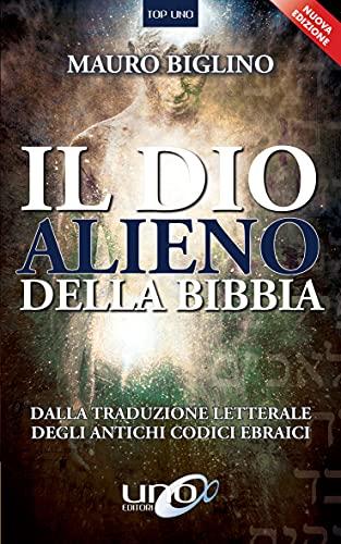 Il Dio Alieno della Bibbia: Dalla traduzione letterale degli antichi codici ebraici (Top Uno)