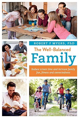 The Well-Balanced Family: Reduce Screen Time and Increase Family Fun, Fitness and Connectedness