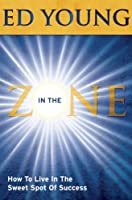 In The Zone: How to Live in the Sweet Spot of Success 0972581383 Book Cover