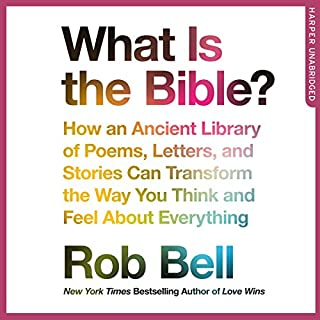 What Is the Bible?     How an Ancient Library of Poems, Letters and Stories Can Transform the Way You Think and Feel About Everything              By:                                                                                                                                 Rob Bell                               Narrated by:                                                                                                                                 Rob Bell                      Length: 6 hrs and 23 mins     140 ratings     Overall 4.7