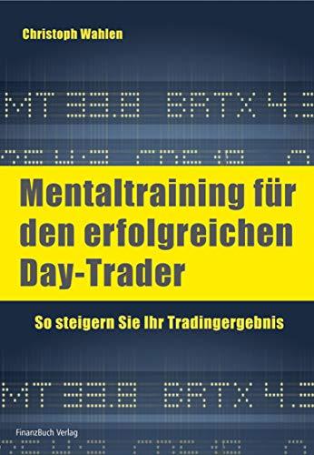 Mentaltraining für den erfolgreichen Day-Trader: So steigern Sie Ihr Tradingergebnis