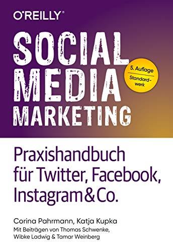 Social Media Marketing - Praxishandbuch für Twitter, Facebook, Instagram & Co.: Mit Beiträgen von Thomas Schwenke, Wibke Ladwig und Tamar Weinberg
