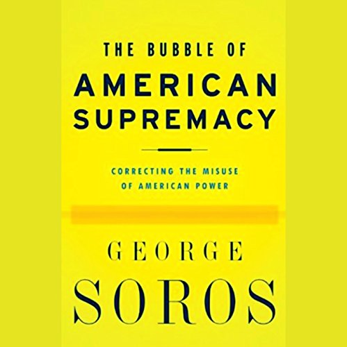 The Bubble of American Supremacy     Correcting the Misuse of American Power              Autor:                                                                                                                                 George Soros                               Sprecher:                                                                                                                                 uncredited                      Spieldauer: 4 Std. und 46 Min.     1 Bewertung     Gesamt 4,0