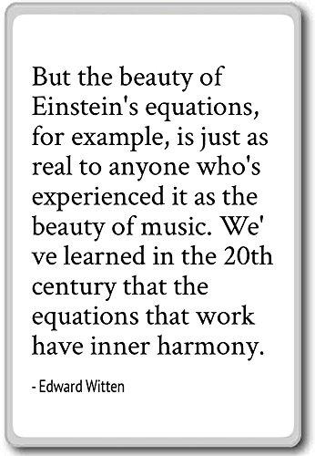 Maar de schoonheid van Einsteins vergelijkingen, bijvoorbeeld. - Edward Witten citeert koelkast magneet