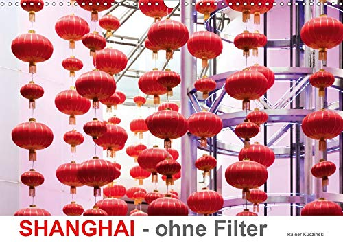 SHANGHAI - ohne Filter (Wandkalender 2020 DIN A3 quer): Fotografien - Szenen in Shanghai City (Monatskalender, 14 Seiten ) (CALVENDO Orte)