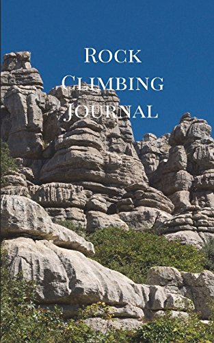 Rock Climbing Journal: Rock Climbing Journal for Recording your Best Climbs and Mountaineering Adventures (Rock Climbing Books, Band 2)