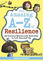 The Amazing A-Z of Resilience: 26 Curious Stories and Activities to Lift Yourself Up