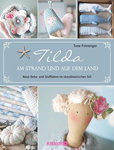 Tilda - Am Strand und auf dem Land: Neue Deko- und Stoffideen im skandinavischen Stil