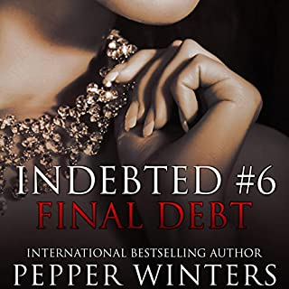 Final Debt     Indebted, Book 6              By:                                                                                                                                 Pepper Winters                               Narrated by:                                                                                                                                 Kylie C Stewart,                                                                                        Will M Watt                      Length: 14 hrs and 9 mins     12 ratings     Overall 4.9