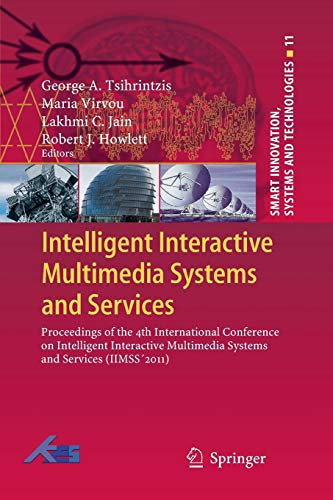 Compare Textbook Prices for Intelligent Interactive Multimedia Systems and Services: Proceedings of the 4th International Conference on Intelligent Interactive Multimedia Systems ... Innovation, Systems and Technologies, 11 2011 Edition ISBN 9783642268861 by Tsihrintzis, George A.,Virvou, Maria,Jain, Lakhmi C.,Howlett, Robert J.
