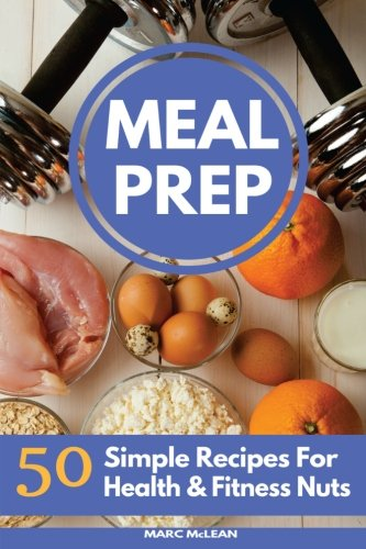 Compare Textbook Prices for Meal Prep Recipe Book: 50 Simple Recipes For Health & Fitness Nuts Strength Training 101  ISBN 9781546739555 by McLean, Marc