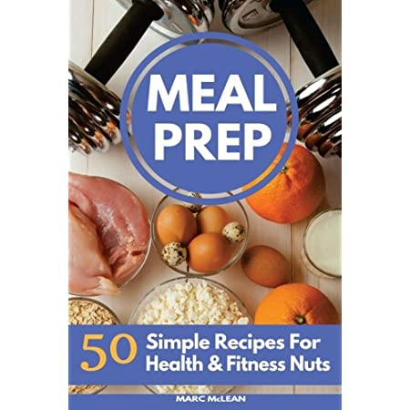 fitness nutrition Meal Prep Recipe Book: 50 Simple Recipes For Health & Fitness Nuts (Strength Training 101)