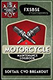 FXSBSE Softail CVO Breakout, Motorcycle Maintenance Logbook: Harley Davidson Models, Vtwin - Biker Gear, Chopper, Maintenance Service and Repair ... Records, Safety Reminders. 6 x 9 151 Pages