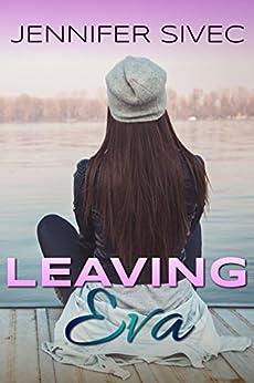 Leaving Eva: (Eva Series) (Volume 1) by [Jennifer Sivec, Kate Strawbridge, Rogena Mitchell-Jones, JC Wing]