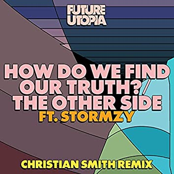 How Do We Find Our Truth? / The Other Side (Christian Smith Remix)