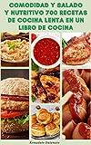 Comodidad Y Salado Y Nutritivo 700 Recetas De Cocina Lenta En Un Libro De Cocina : Recetas Para Sopas, Desayuno, Cena, Pan, Vegetariano, Vegano, Postres, Aperitivos, Ensaladas, Bebidas, Sin Gluten