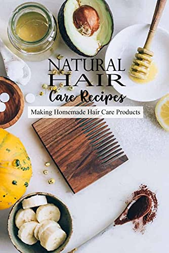 Natural Hair Care Recipes: Making Homemade Hair Care Products: Gift for Her (English Edition)