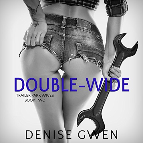Trailer Park Wives     The Double-Wide Edition - Bigger, Better, Wider              By:                                                                                                                                 Denise Gwen                               Narrated by:                                                                                                                                 Lindsey Corey                      Length: 8 hrs and 35 mins     29 ratings     Overall 4.1