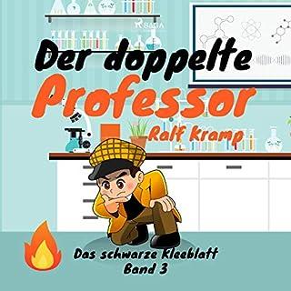 Der doppelte Professor     Das schwarze Kleeblatt 3              Autor:                                                                                                                                 Ralf Kramp                               Sprecher:                                                                                                                                 Ralf Kramp                      Spieldauer: 3 Std. und 1 Min.     Noch nicht bewertet     Gesamt 0,0
