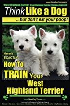 West Highland Terrier, West Highland Terrier Training AAA AKC: Think Like a Dog, But Don't Eat Your Poop!: Here's EXACTLY ...