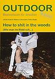 How to sh.. in the woods (Basiswissen für draußen)