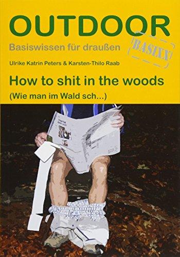 How to sh.. in the woods (Basiswissen für draußen): (Wie man im Wald sch...)