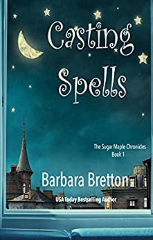 Casting Spells: The Sugar Maple Chronicles - Book 1 by [Barbara Bretton]