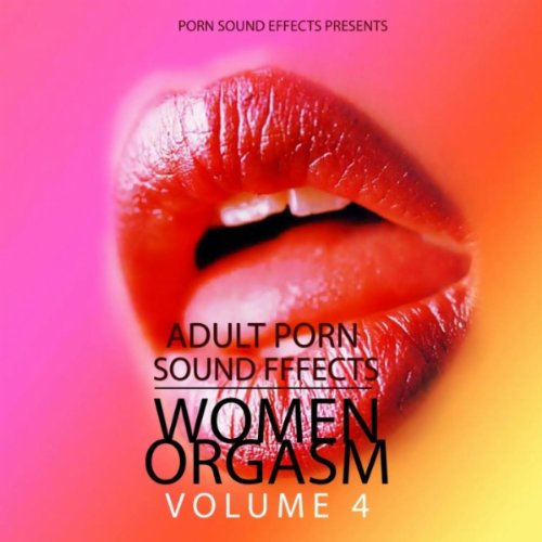 Porn Orgasm Sound Fx 20 (Porn, Sound Effects, Adult, Fx, Women Orgasm, Fingering, Hot, 2011, Dj, Lesbian, Sex Sound) [Explicit]