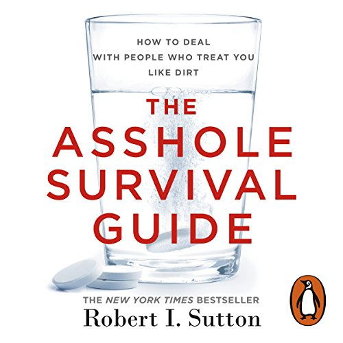 The Asshole Survival Guide     How to Deal with People Who Treat You Like Dirt              By:                                                                                                                                 Robert I. Sutton                               Narrated by:                                                                                                                                 Robert I. Sutton                      Length: 5 hrs and 58 mins     7 ratings     Overall 4.6